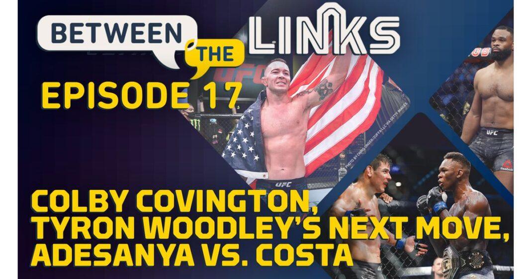 Video: Between Links, Episodio 17: Acciones de Colby Covington, siguiente paso de Tyron Woodley, Israel Adesanya vs. Paulo Costa